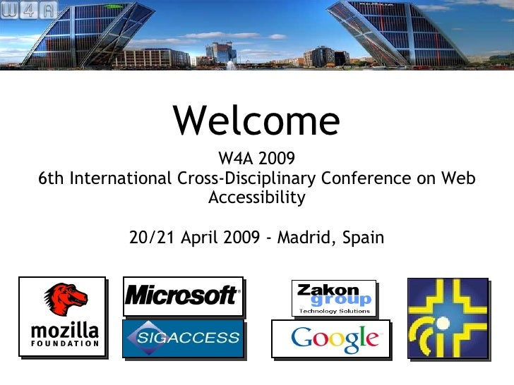 Welcome <ul><li>W4A 2009 </li></ul><ul><li>6th International Cross-Disciplinary Conference on Web Accessibility </li></ul>...