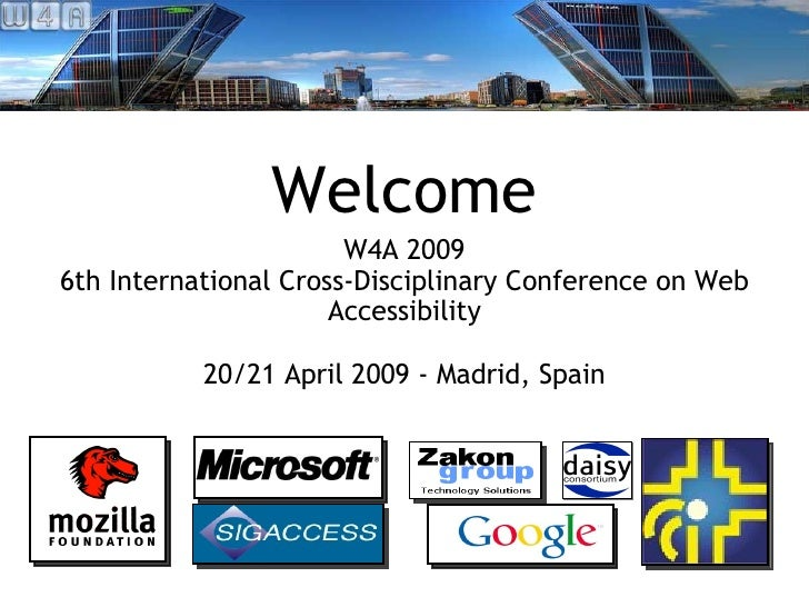 Welcome <ul><li>W4A 2009 </li></ul><ul><li>6th International Cross-Disciplinary Conference on Web Accessibility </li></ul>...