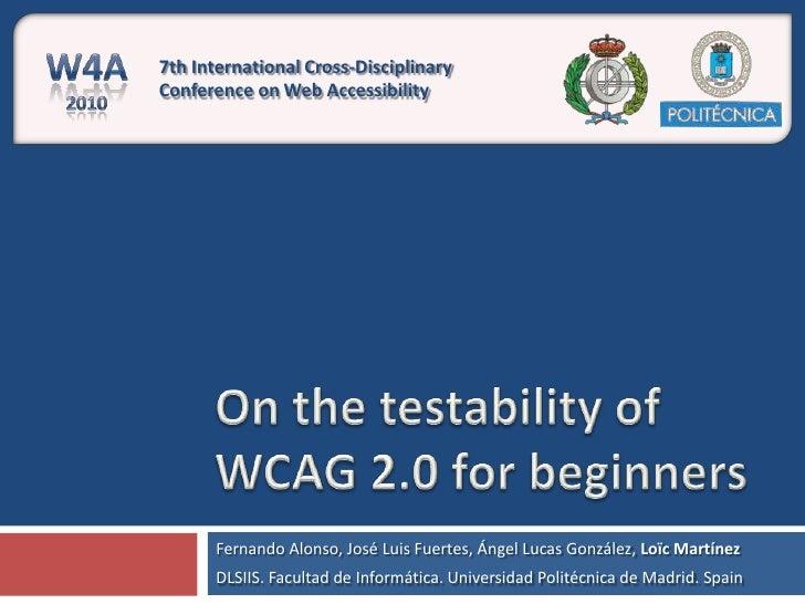 On the testability of WCAG 2.0 for beginners<br />Fernando Alonso, José Luis Fuertes, Ángel Lucas González, Loïc Martínez<...