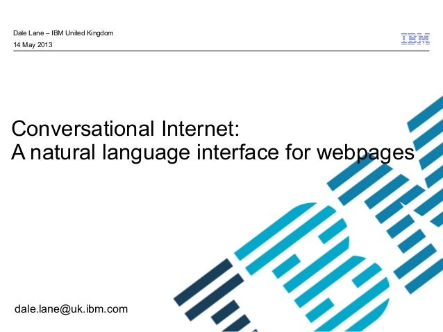 © 2009 IBM CorporationConversational Internet:A natural language interface for webpagesDale Lane – IBM United Kingdom14 Ma...
