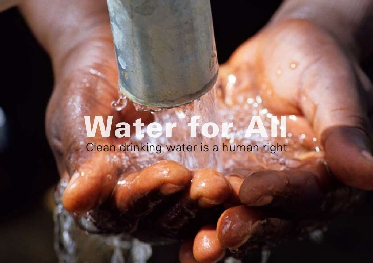 Water for All Clean drinking water is a human right