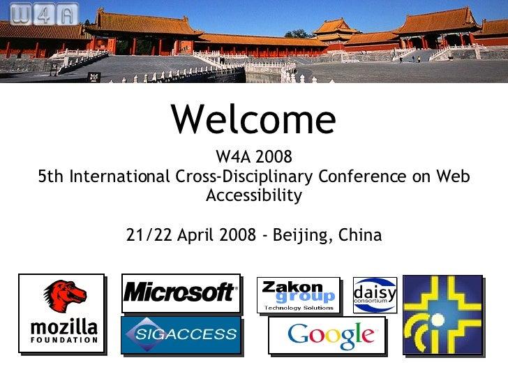 Welcome <ul><li>W4A 2008 </li></ul><ul><li>5th International Cross-Disciplinary Conference on Web Accessibility </li></ul>...