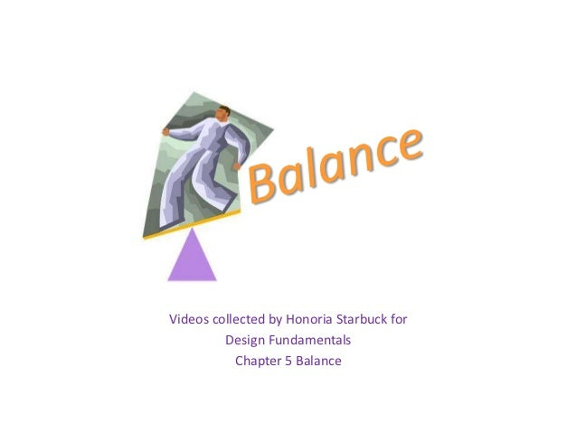 Videos collected by Honoria Starbuck for         Design Fundamentals           Chapter 5 Balance