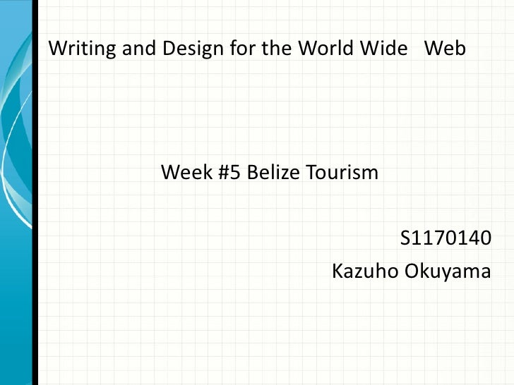 Writing and Design for the World Wide Web           Week #5 Belize Tourism                                  S1170140      ...