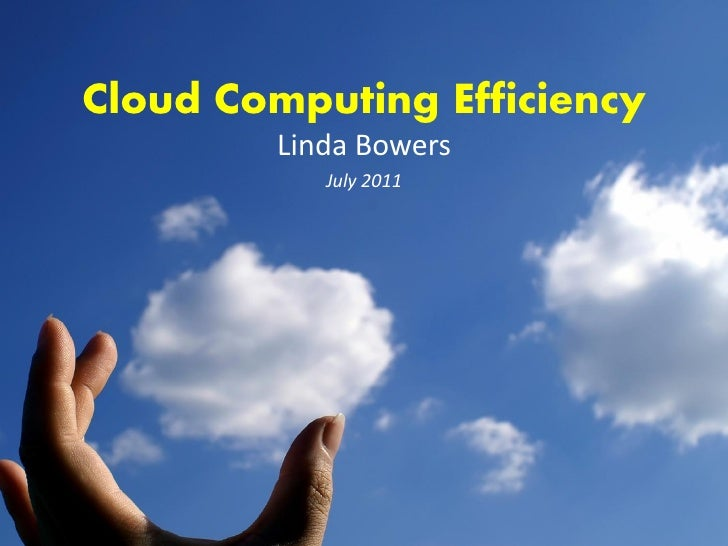 Cloud Computing Efficiency        Linda Bowers           July 2011
