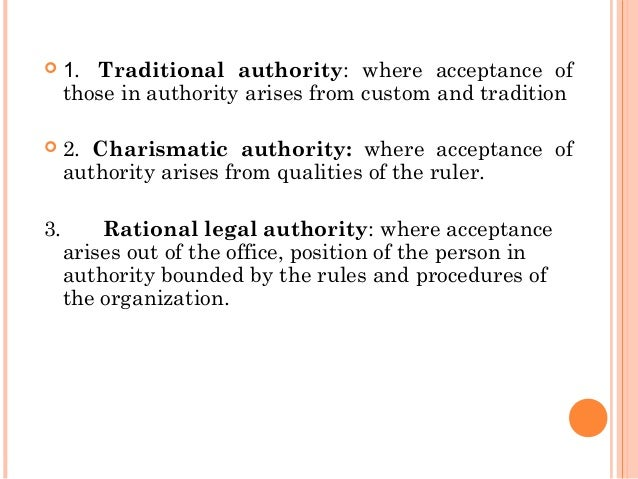 traditional authority max weber Whenever the nature and structure of authority becomes a subject of discussion, max weber's tripartite division of types of authority figures inevitably plays a role that is especially true here because religious authority is especially well suited for being explained in terms of charismatic, traditional, and rationalized systems weber described these three three ideal types of authority.