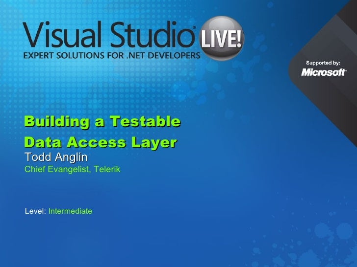 Building a Testable Data Access Layer Todd Anglin Chief Evangelist, Telerik Level:  Intermediate