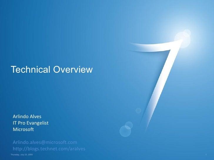 Technical Overview Thursday, July 23, 2009 Arlindo Alves IT Pro Evangelist Microsoft [email_address] http://blogs.technet....