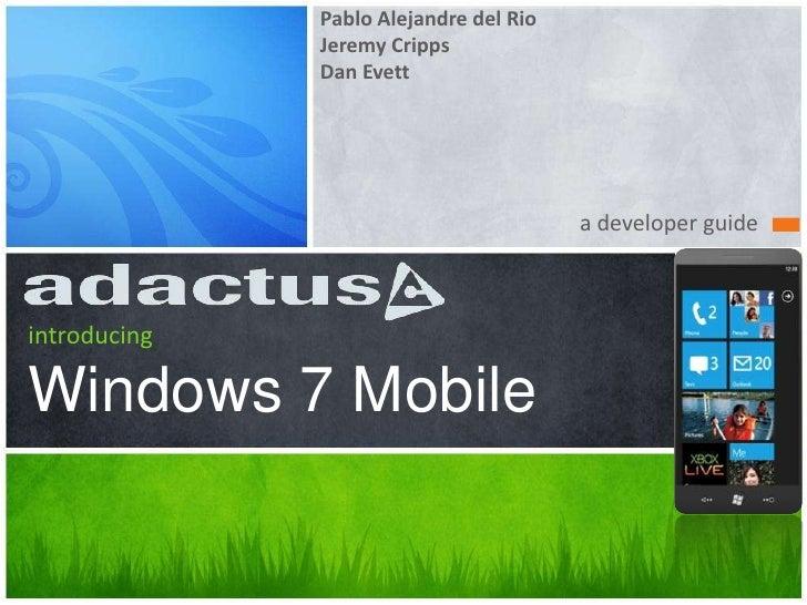 Pablo Alejandre del Rio<br />Jeremy Cripps<br />Dan Evett<br />a developer guide<br />introducingWindows 7 Mobile<br />