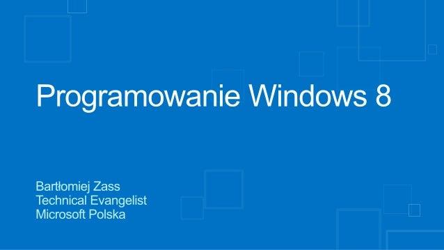 Na czym się skupimy?  Trochę o pisaniu w HTML 5  XAML i Windows 8  ASP.NET  (czasem trochę) - C#  (jeśli zdążymy) - W...