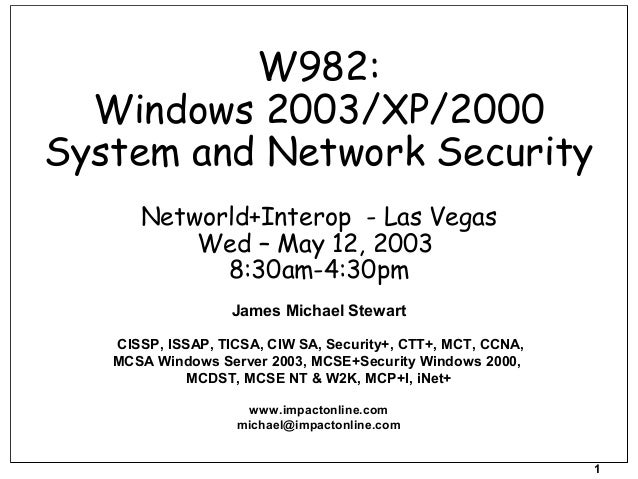 1 W982: Windows 2003/XP/2000 System and Network Security Networld+Interop - Las Vegas Wed – May 12, 2003 8:30am-4:30pm Jam...