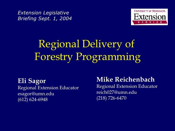 Regional Delivery of  Forestry Programming Eli Sagor Regional Extension Educator [email_address] (612) 624-6948 Extension ...