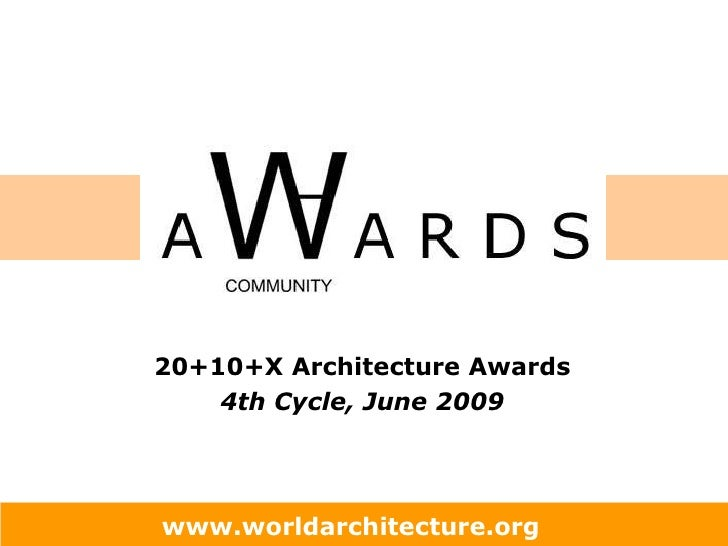 20+10+X Architecture Awards  4th Cycle, June 2009   www.worldarchitecture.org
