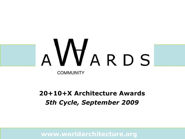 20+10+X Architecture Awards  5th Cycle, September 2009   www.worldarchitecture.org