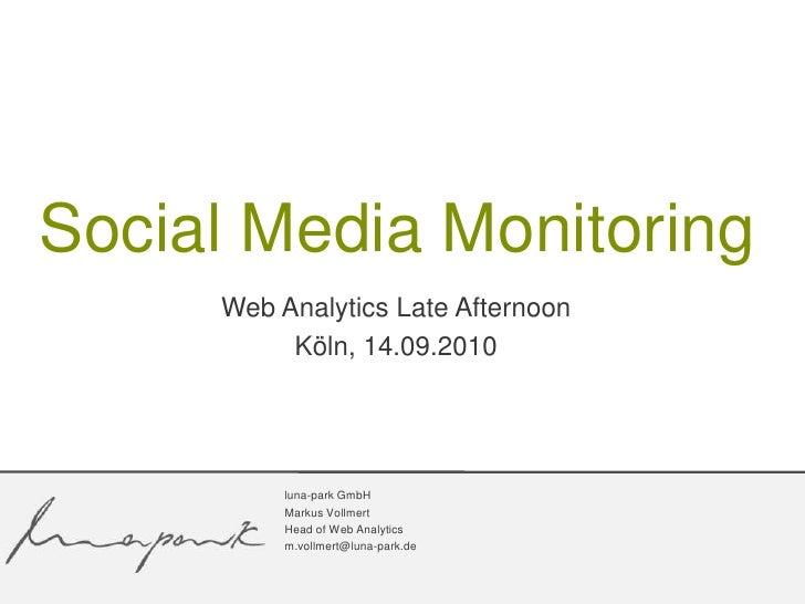 Web Analytics LateAfternoon<br />Köln, 14.09.2010<br />Social Media Monitoring<br />luna-park GmbH<br />Markus Vollmert<br...