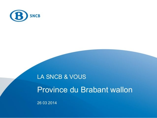 LA SNCB & VOUS Province du Brabant wallon 26 03 2014