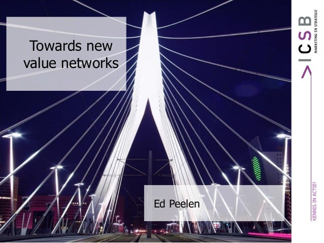 Towards new value networks Ed Peelen
