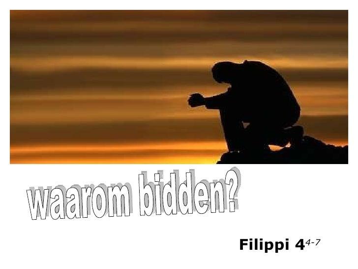 waarom bidden? Filippi 4 4-7