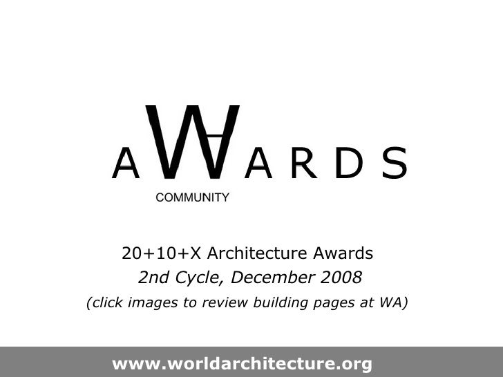 20+10+X Architecture Awards  2nd Cycle, December 2008 (click images to review building pages at WA)   www.worldarchitectur...