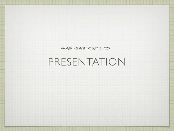 WABI-SABI GUIDE TO   PRESENTATION
