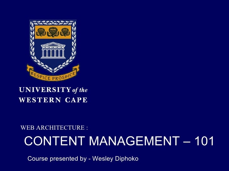 CONTENT MANAGEMENT – 101   Course presented by - Wesley Diphoko <ul><li>WEB ARCHITECTURE : </li></ul>