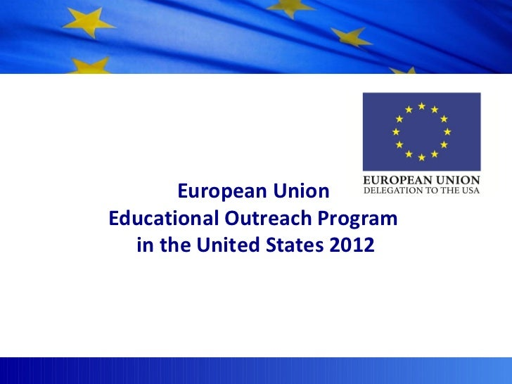 The European Union       European UnionEducational Outreach Program  in the United States 2012    Delegation of the Europe...