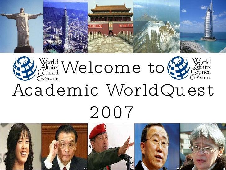 Academic WorldQuest 2007 Academic WorldQuest 2007 Welcome to