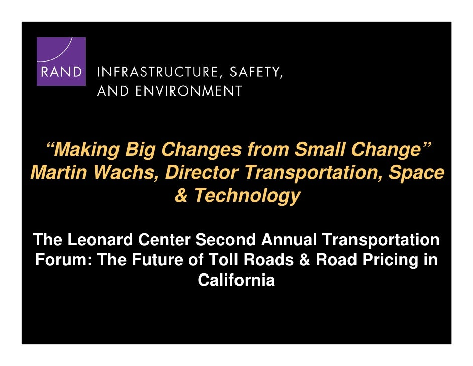 LTC, Annual Forum, For Whom the Road Should Toll: The Future of Toll Roads and Road Pricing in California, 05/02/2008, Martin Wachs