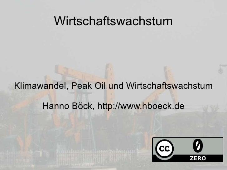 Wirtschaftswachstum Klimawandel, Peak Oil und Wirtschaftswachstum Hanno Böck, http://www.hboeck.de