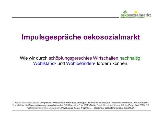 Impulsgespräche oekosozialmarkt Wie wir durch schöpfungsgerechtes Wirtschaften nachhaltig1 Wohlstand2 und Wohlbefinden3 fö...