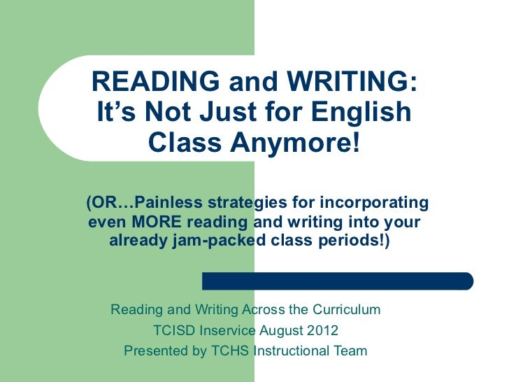 READING and WRITING:It's Not Just for English     Class Anymore!(OR…Painless strategies for incorporatingeven MORE reading...