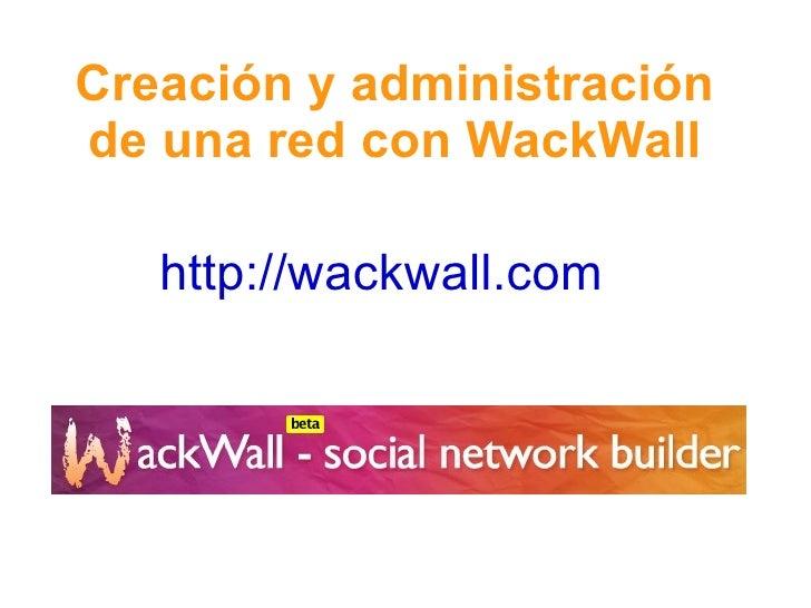 http://wall.fm   Creación y administración de una red con Wall.fm (Antes denominada WackWall)