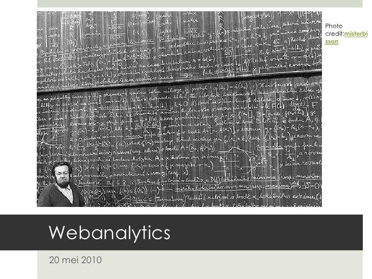 Photo credit:misterbisson<br />Webanalytics<br />20 mei 2010<br />
