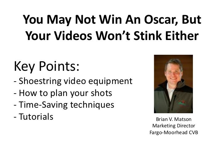 You May Not Win An Oscar, But  Your Videos Won't Stink EitherKey Points:- Shoestring video equipment- How to plan your sho...