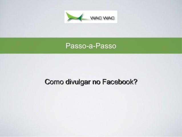 Passo-a-Passo  Como divulgar no Facebook?