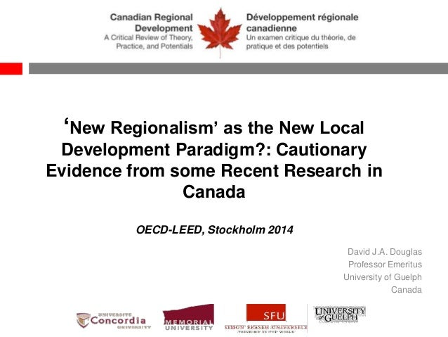 'New Regionalism' as the New Local Development Paradigm?: Cautionary Evidence from some Recent Research in Canada OECD-LEE...