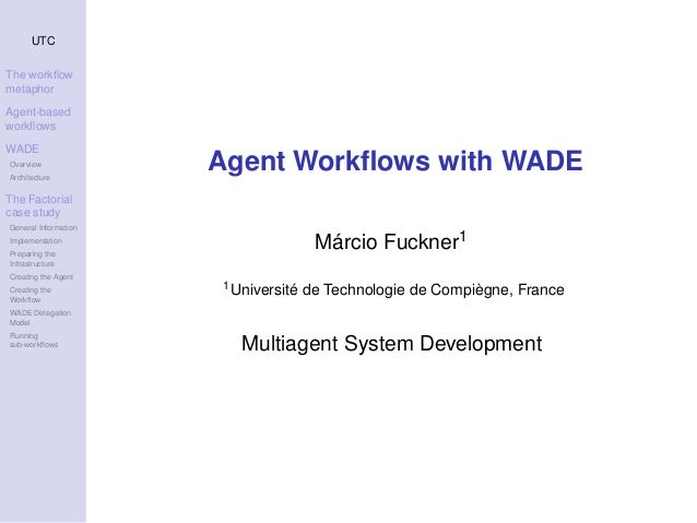 UTC The workflow metaphor Agent-based workflows WADE Overview Architecture The Factorial case study General Information Impl...