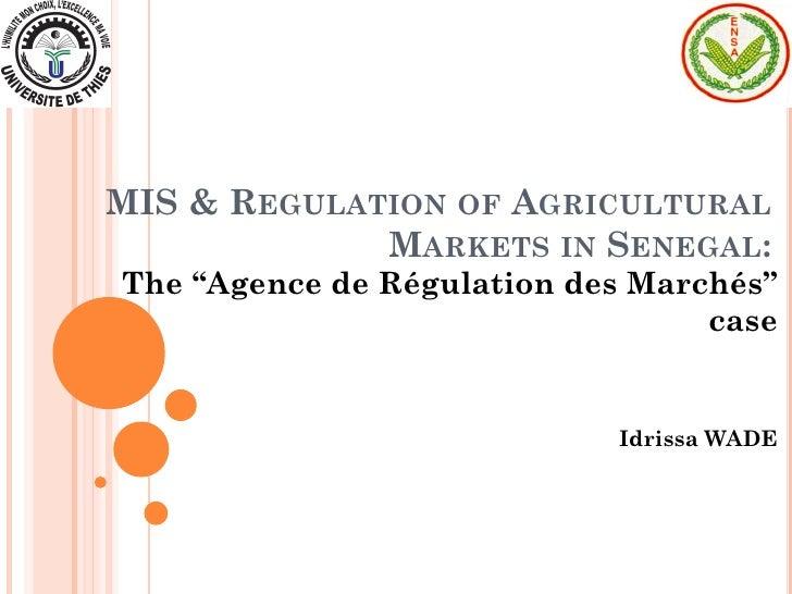 MIS & REGULATION OF AGRICULTURAL              MARKETS IN SENEGAL: The ''Agence de Régulation des Marchés''                ...