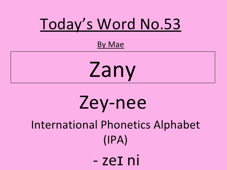 Zany Today's Word No.53 By Mae Zey-nee  International Phonetics Alphabet (IPA) -  zeɪ ni