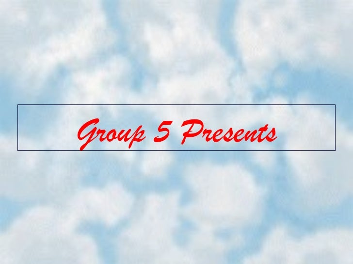 Group 5 Presents