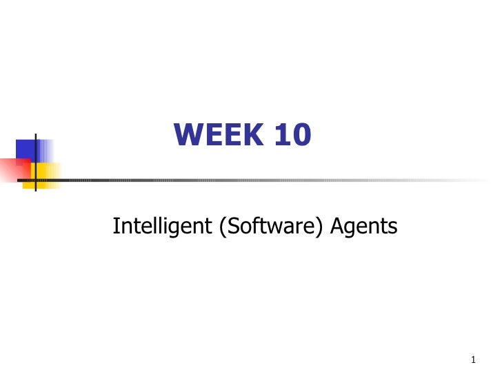 WEEK 10 Intelligent (Software) Agents