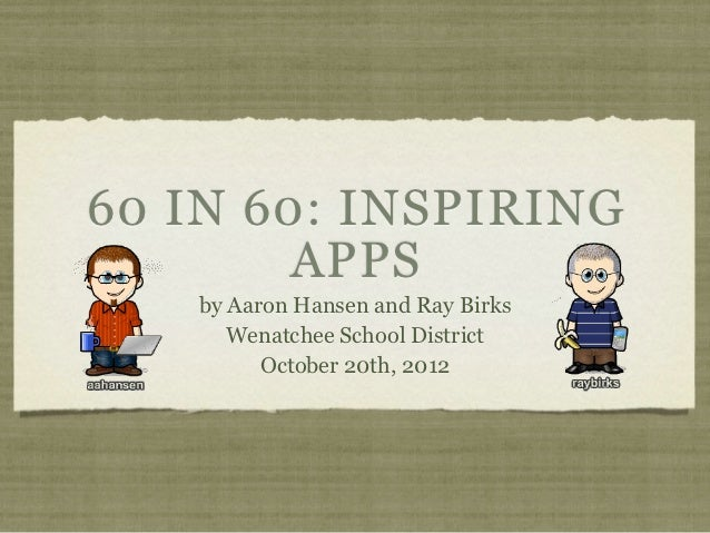 60 IN 60: INSPIRING        APPS   by Aaron Hansen and Ray Birks      Wenatchee School District         October 20th, 2012