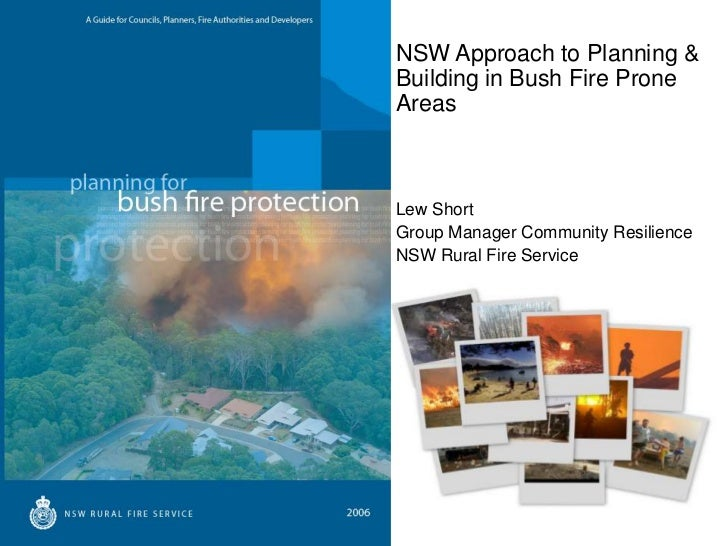 NSW Approach to Planning &Building in Bush Fire ProneAreasLew ShortGroup Manager Community ResilienceNSW Rural Fire Service