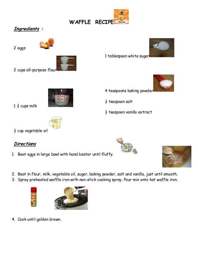 WAFFLE RECIPE Ingredients : 2 eggs                                                      1 tablespoon white sugar 2 cups al...