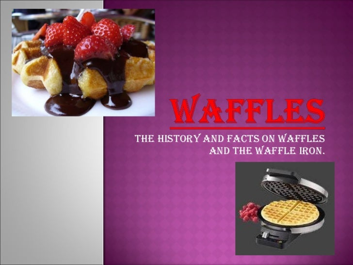 The history and facts on waffles and the waffle iron.