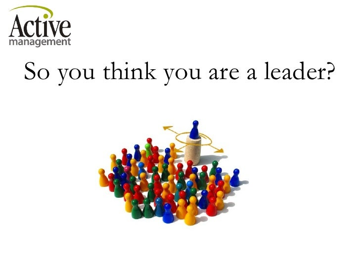 So you think you are a leader?