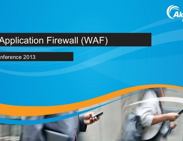 Kona Web Application Firewall Overview - Akamai at RSA Conference 2013