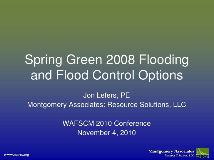 Spring Green 2008 Flooding and Flood Control Options               Jon Lefers, PEMontgomery Associates: Resource Solutions...