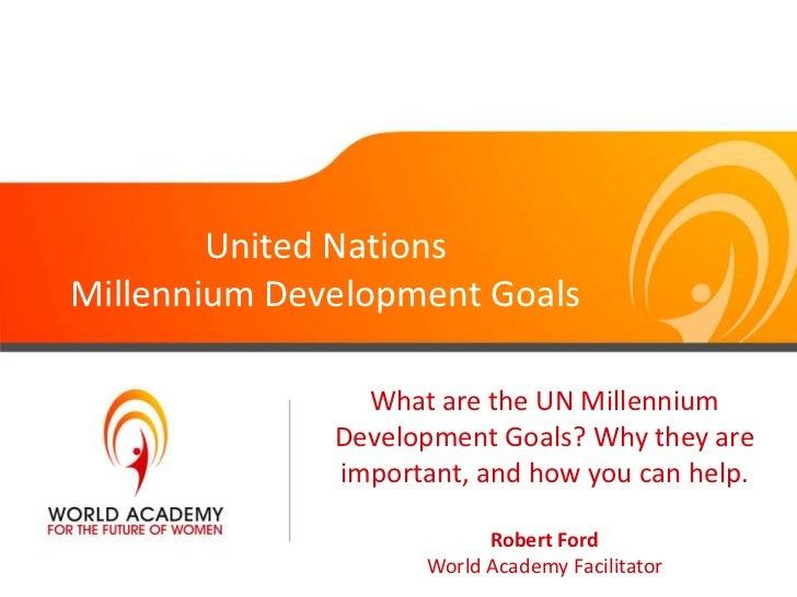 United NationsMillennium Development Goals                What are the UN Millennium              Development Goals? Why t...