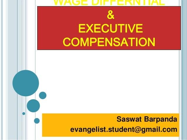 WAGE DIFFERNTIAL        &   EXECUTIVE COMPENSATION               Saswat Barpanda  evangelist.student@gmail.com